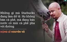 """Những phát ngôn gây sốc của """"Vua cà phê Việt"""" Đặng Lê Nguyên Vũ"""