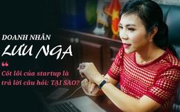 """Doanh nhân Lưu Nga: """"Cốt lõi của startup là trả lời câu hỏi: Tại Sao?"""""""