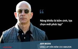 """""""Năng khiếu là bẩm sinh, lựa chọn mới phức tạp"""" và những câu nói truyền cảm hứng của Jeff Bezos"""