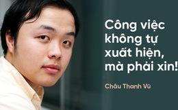 Nghiên cứu sinh tiến sĩ ĐH Harvard Châu Thanh Vũ: Đi thực tập, đừng làm kẻ mất kiên nhẫn, kén việc, hay phàn nàn!