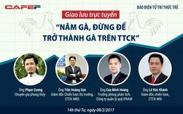 """Giao lưu trực tuyến: """"NĂM GÀ, ĐỪNG ĐỂ TRỞ THÀNH GÀ TRÊN TTCK"""""""