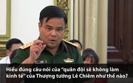 """Phát ngôn gây bão của Thượng tướng Lê Chiêm """"quân đội sẽ không làm kinh tế"""" hiểu thế nào là đúng?"""