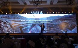 ĐHCĐ Masan Resources: Cuối năm 2017, đầu năm 2018 có thể sản xuất sản phẩm có chứa vàng