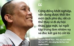 """Khởi nghiệp già Nguyễn Thành Nam nói về """"tế bào gốc cho startup"""": Giá trị cốt lõi của thành bại không thể lấy ví dụ còn quá nóng hổi"""
