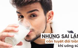 Sữa rất tốt, nhưng những cách uống sữa sai lầm sau đây lại gây hại lớn cho sức khỏe