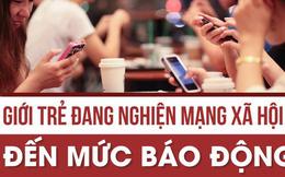 Chuyên gia báo động về tình trạng bị tâm thần do nghiện mạng xã hội của giới trẻ hiện nay