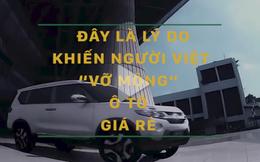 Vướng những lý do này, người Việt sẽ không mua được xe giá rẻ
