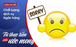 """Ngân hàng ơi, xin đừng lạm dụng từ """"xin lỗi"""" mãi vậy!"""