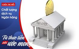 Trải nghiệm dịch vụ ngân hàng ở Trung Quốc: Trông người lại ngẫm đến ta