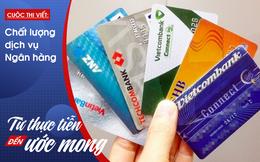 """Thẻ ATM được mở tràn lan và chuyện """"nhân viên mới nên phải chạy doanh số thẻ"""""""