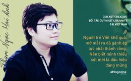 """CEO ADT Creative - đối tác duy nhất của Unity tại Việt Nam: """"Người trẻ Việt khổ quá, mở mắt ra đã gánh áp lực phải thành công. Nên biết mình thiếu sót mới là dấu hiệu đáng mừng"""""""