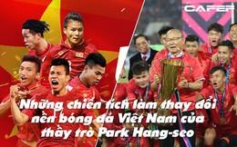 Những chiến tích làm thay đổi nền bóng đá Việt Nam của thầy trò Park Hang-seo: Chưa bao giờ ĐT Việt Nam mạnh đến thế!