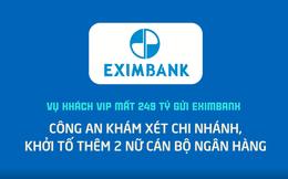 Diễn biến mới nhất vụ khách VIP mất 249 tỷ gửi Eximbank