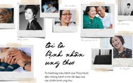 #ToiLaBenhNhanUngThu: Từ hashtag kiêu hãnh của Thủy Muối đến hành trình rất đẹp của các chiến binh ung thư