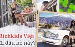 Theo chân Hội con nhà giàu Việt hưởng thụ kỳ nghỉ hè trên khắp thế giới