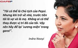 6 bài học cuộc sống từ hành trình đi tới thành công của người phụ nữ quyền lực nhất PepsiCo, bất cứ ai cũng nên học hỏi