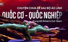 """[Photo Story] """"Mai hoa thung"""" và điều bí mật sau bộ áo lính của Cơ - Nghiệp ở CK Britain's Got Talent"""
