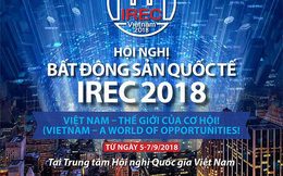 Việt Nam lần đầu tiên đăng cai tổ chức Hội nghị Bất động sản Quốc tế - IREC 2018