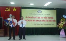 Giám đốc chi nhánh VietinBank lên làm Giám đốc Ngân hàng Nhà nước tỉnh Ninh Thuận