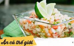 """Độc đáo Ceviche - món """"cocktail"""" hải sản tươi mát của các nước Mỹ Latin"""