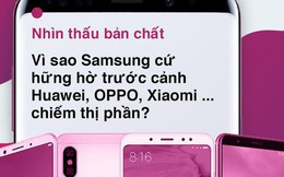Nhìn thấu bản chất: Samsung đang cố tình để Huawei, Xiaomi, Oppo vươn lên chiếm thị phần?