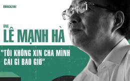 Ông Lê Mạnh Hà - Con trai nguyên Chủ tịch nước Lê Đức Anh: Tôi không xin cha mình cái gì bao giờ