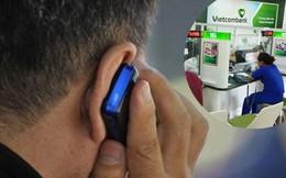 Hoang mang khi nhận cuộc gọi lạ thông báo bị khởi kiện do thẻ VISA nợ hơn 100 triệu: Vietcombank lên tiếng cảnh báo