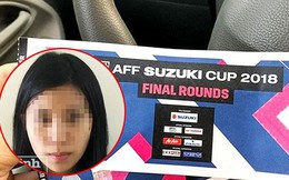 'Hot girl' 22 tuổi bán vé giả trận chung kết AFF Cup 2018
