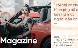 Bà chủ khét tiếng buôn siêu xe tại Việt Nam: Nhiều lần muốn bỏ nghề nhưng được hậu phương ủng hộ để theo đuổi đam mê
