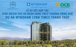 Ngân hàng (OCB) ký kết hợp tác chiến lược phát triển dự án Wyndham Lynn Times Thanh Thủy
