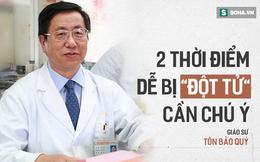 """GS tim mạch tiết lộ: 2 thời điểm """"quỷ ám"""" bùng phát cơn đau tim, ghi nhớ để tránh tử vong"""