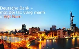 Cuộc cải tổ của Deutsche Bank ảnh hưởng như thế nào tới thị trường Việt Nam?