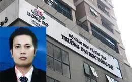 Trước khi bị truy nã, Chủ tịch Đại học Đông Đô còn là chủ tịch của nhiều công ty trên sàn chứng khoán, có cổ phiếu rơi từ 30.000 đồng về 1.000 đồng