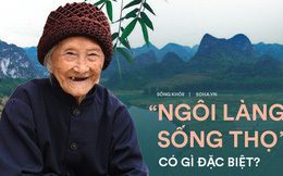 """""""Ngôi làng trường thọ"""" nổi tiếng: Người già nườm nượp đến thuê nhà để sống phần cuối đời"""