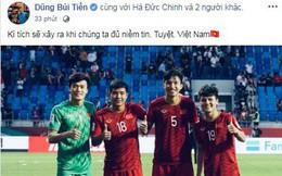 """Cầu thủ Việt Nam tự hào: """"Kỳ tích sẽ xảy ra khi chúng ta đủ niềm tin"""""""