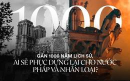 Nước mắt thằng Gù trên tháp chuông nhà thờ Đức Bà: Gần 1000 năm lịch sử, ai sẽ phục dựng lại cho nước Pháp và nhân loại?