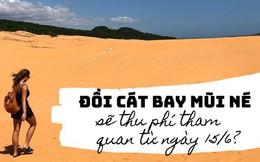 Du khách phản ứng trái chiều trước thông tin đồi cát bay Mũi Né dự định thu phí tham quan?