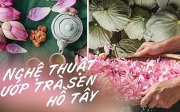 Từng được hãng tin AFP của Pháp giới thiệu, nghệ thuật ướp trà sen hồ Tây có gì mà khiến người ta chú ý đến vậy?