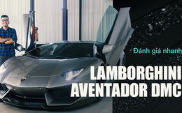 Đánh giá nhanh Lamborghini Aventador độ DMC - 'xế cưng' một thời của doanh nhân Đặng Lê Nguyên Vũ
