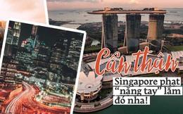 """Những quy định """"cực gắt"""" ở Singapore buộc du khách phải nắm rõ, vì chỉ đi bộ qua đường mà cũng có thể bị... bỏ tù"""