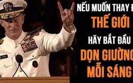 Lời khuyên của Đô đốc Mỹ từng tiêu diệt Osama Bin Laden: Muốn thay đổi thế giới, hãy bắt đầu bằng việc dọn giường ngăn nắp