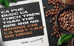 Đọc cuối tuần: Cà phê được ưa thích trên toàn thế giới, bởi nó không chỉ là một loại đồ uống
