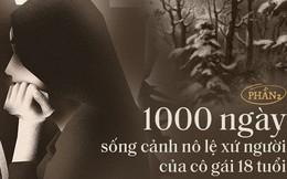 """1.000 ngày sống cảnh nô lệ xứ người của cô gái 18 tuổi: """"Về đây đói khổ có ba, ba xin tiền anh Hai cho con về Việt Nam"""""""
