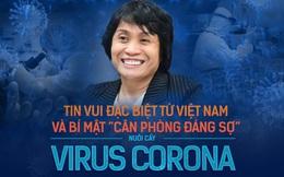 """Tin vui đặc biệt từ Việt Nam và """"bí mật căn phòng"""" đáng sợ nuôi cấy virus corona"""