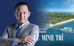 """Chủ tịch HĐQT Nam Group Lê Minh Trí: """"Bất động sản nghỉ dưỡng không chỉ dành cho người giàu"""""""
