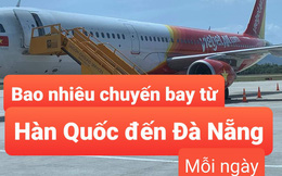 Hủy các chuyến bay từ Daegu, Đà Nẵng đón bao nhiêu chuyến bay từ Hàn Quốc mỗi ngày?
