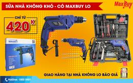 """Chương trình khuyến mại """"Sửa nhà không khó - Có Maxbuy lo"""", giảm giá lên đến 50%"""