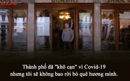 """Cuộc sống bị """"phong tỏa"""" ở Venice: Thành phố """"khô cạn"""" vì Covid-19 nhưng tôi sẽ không bao rời bỏ quê hương"""