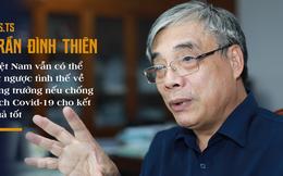 PGS.TS Trần Đình Thiên: Việt Nam vẫn có thể lật ngược tình thế tăng trưởng nếu chống dịch Covid-19 cho kết quả tốt