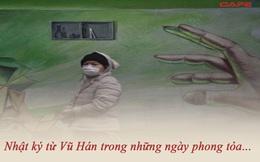 Nhật ký từ tâm dịch Vũ Hán trong thời gian phong tỏa: Đại dịch sẽ qua, thành phố sẽ phục hồi, nhưng chúng ta sẽ không quên những ngày tháng cùng nhau chống dịch